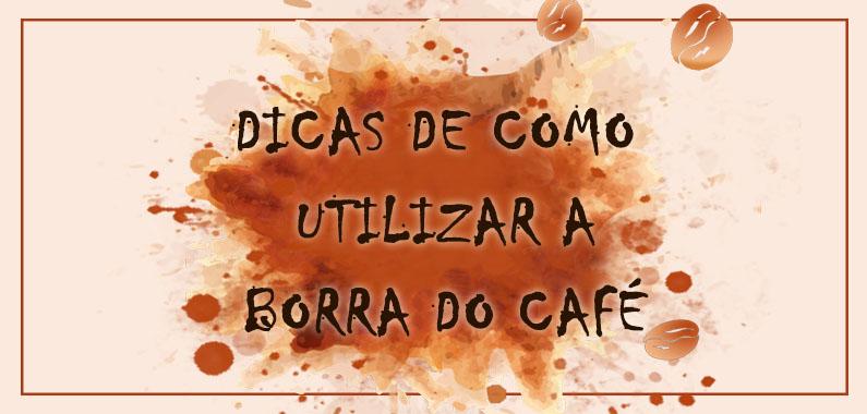 Dica de Como Utilizar a Borra do Café